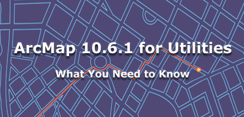 ArcMap 10 6 1 for Utilities released in summer of 2018